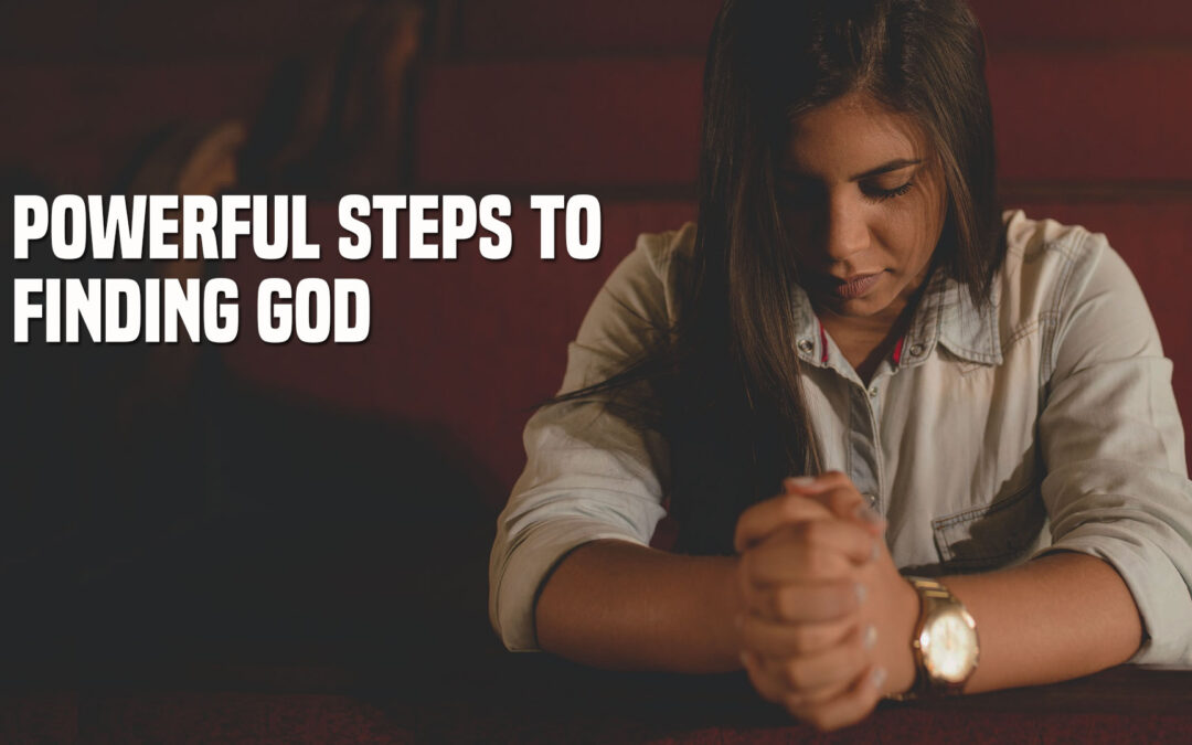 Powerful Steps to Finding God