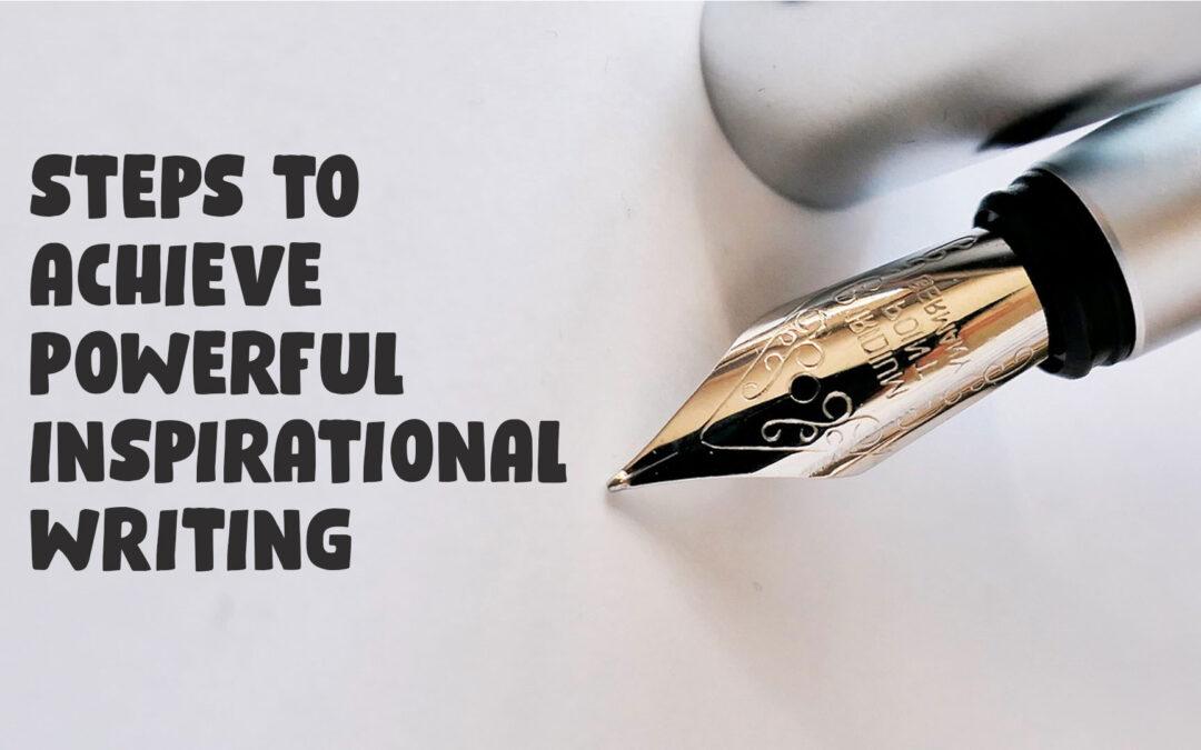 Steps to Achieve Powerful Inspirational Writing
