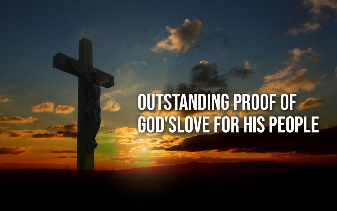Outstanding Proof Of God's Love for His People